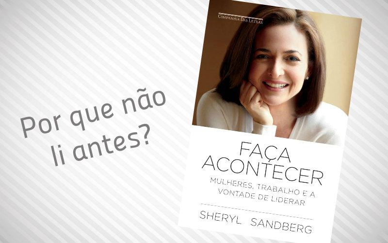 Levei puxões de orelha, me emocionei de chorar e me encorajei com Sheryl Sandberg